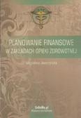 Jaworzyńska Magdalena - Planowanie finansowe w zakładach opieki zdrowotnej