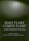 Białe plamy Czarne plamy. Sprawy trudne w relacjach polsko - rosyjskich (1918-2008)