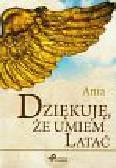 Bukowska Elżbieta - Dziękuję że umiem latać. Ania