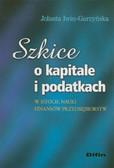 Iwin-Garzyńska Jolanta - Szkice o kapitale i podatkach w istocie nauki finansów przedsiębiorstw