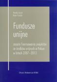 Poździk Rafał, Lejcyk Monika - Fundusze unijne - zasady finansowania projektów ze środków unijnych w Polsce w latach 2007-2013
