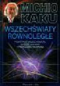 Kaku Michio - Wszechświaty równoległe Powstanie wszechświata, wyższe wymiary i przyszłość Kosmosu