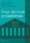 Hatch Mary Jo, Kostera Monika, Koźmiński Andrzej K. - Trzy oblicza przywództwa. Menedżer Artysta Kapłan