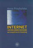Przybylska Anna - Internet i komunikowanie we wspólnocie lokalnej