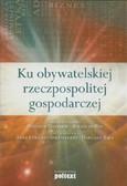 red. W. Gasparski, B. Rok - Ku obywatelskiej rzeczpospolitej gospodarczej
