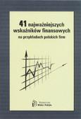 Cwynar Andrzej, Cwynar Wiktor, Gołębiowski Grzegorz, Kowalczyk Jacek, Kusak Aleksander - 41 najważniejszych wskaźników finansowych na przykładach polskich firm