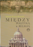 Wojciechowski Michał - Między polityką a religią