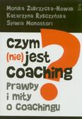 Zubrzycka-Nowak Monika, Rybczyńska Katarzyna, Monostori Sylwia - Czym (nie) jest coaching. Prawdy i mity o coachingu