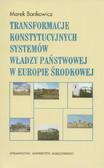 Bankowicz Marek - Transformacje konstytucyjnych systemów władzy państwowej w Europie Środkowej