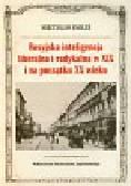 Smoleń Mieczysław - Rosyjska inteligencja liberalna i radykalna w XIX i na początku XX wieku