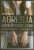 Pyżalski Jacek - Agresja elektroniczna wśród dzieci i młodzieży