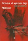Staszak Alfred - Porwania w celu wymuszenia okupu. Studium kryminalistyczne