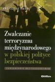 Liedel Krzysztof - Zwalczanie terroryzmu międzynarodowego w polskiej polityce bezpieczeństwa