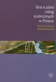 Kozek Wiesława - Gra o jutro usług publicznych w Polsce