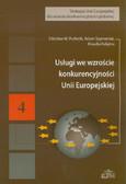 Puślecki Zdzisław W., Szymaniak Adam, Kałążna Klaudia - Usługi we wzroście konkurencyjności Unii Europejskiej