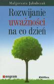 Jakubczak Małgorzata - Rozwijanie uważności na co dzień