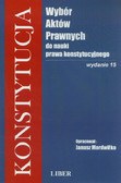Mordwiłko Janusz - Konstytucja Wybór aktów prawnych do nauki prawa konstytucyjnego