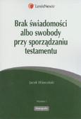 Wierciński Jacek - Brak świadomosci albo swobody przy sporządzaniu testamentu
