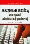 Bugdol Marek - Zarządzanie jakością w urzędach administracji publicznej. Teoria i praktyka
