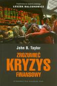 Taylor John B. - Zrozumieć kryzys finansowy. Przyczyny, skutki, interpretacje