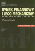 Dębski Wiesław - Rynek finansowy i jego mechanizmy. Podstawy teorii i praktyki