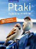 Zawadzka Dorota - Ptaki żyjące w mieście. 80 gatunków synantropijnych