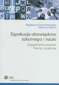 Czuba-Wąsowska Magdalena, Mańko Katarzyna - Egzekucja obowiązków szkolnego i nauki. Zagadnienia prawne. Teoria i praktyka