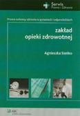 Sieńko Agnieszka - Zakład opieki zdrowotnej Prawo ochrony zdrowia w pytaniach i odpowiedziach
