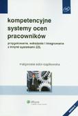 Sidor-Rządkowska Małgorzata - Kompetencyjne systemy ocen pracowników. przygotowanie, wdrażanie i integrowanie z innymi systemami ZZL