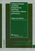 Mędrala Małgorzata - Funkcja ochronna cywilnego postępowania sądowego w sprawach z zakresu prawa pracy
