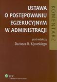 red. Kijowski Dariusz R. - Ustawa o postępowaniu egzekucyjnym w administracji. Komentarz