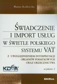 Kozłowska Hanna - Świadczenie i import usług w świetle polskiego systemu VAT. Z uwzględnieniem interpretacji organów podatkowych oraz orzecznictwa