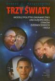 Matuszewska Joanna J. - Trzy światy. Modele polityki zagranicznej Unii Europejskiej, Stanów Zjednoczonych i Rosji