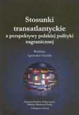red. Orzelska Agnieszka - Stosunki transatlantyckie z perspektywy polskiej polityki zagranicznej