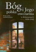 Jasiewicz Krzysztof - Bóg i Jego polska owczarnia w dokumentach 1939-1945
