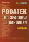 Feliński Jerzy Roman - Podatek od spadków i darowizn 2011 z przykładami