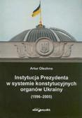 Olechno Artur - Instytucja Prezydenta w systemie konstytucyjnych organów Ukrainy (1996–2005)