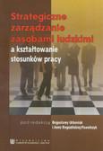 red. Urbaniak Bogusława, red. Rogozińska-Pawełczyk Anna - Strategiczne zarządzanie zasobami ludzkimi a kształtowanie stosunków pracy