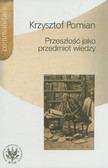 Pomian Krzysztof - Przeszłość jako przedmiot wiedzy