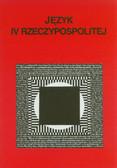 red. Czerwiński Maciej, red. Nowak Paweł, red. Przybylska Renata - Język IV Rzeczypospolitej