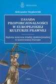 Stępkowski Aleksander - Zasada proporcjonalności w europejskiej kulturze prawnej. Sądowa kontrola władzy dyskrecjonalnej w nowoczesnej Europie