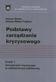 Ziarko Janusz, Walas-Trębacz Jolanta - Podstawy zarządzania kryzysowego. Część 1. Zarządzanie kryzysowe w administracji publicznej