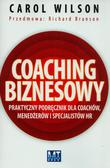 Wilson Carol - Coaching biznesowy. Praktyczny podręcznik dla coachów, menedżerów i specjalistów HR