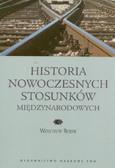 Rojek Wojciech - Historia nowoczesnych stosunków międzynarodowych