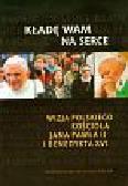 Kładę Wam na serce + CD. Wizja polskiego Kościoła Jana Pawła II i Benedykta XVI