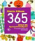 Ellison Sheila - 365 zabaw dla bystrych brzdąców od szesnastego miesiąca życia do lat czterech