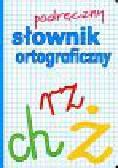 Podręczny słownik ortograficzny. Z zasadami pisowni oraz interpunkcji