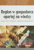 Nowakowska Aleksandra, Przygodzki Zbigniew, Sokołowicz Mariusz E. - Region w gospodarce opartej na wiedzy