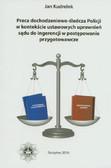Kudrelek Jan - Praca dochodzeniowo-śledcza Policji w kontekście ustawowych uprawnień sądu do ingerencji w postępowanie przygotowawcze