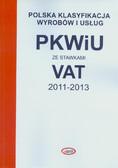 --- - Polska Klasyfikacja Wyrobów i Usług PKWiU ze stawkami VAT 2011-2013